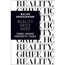 Reality, Grief, Hope: Three Urgent Prophetic Tasks by Walter Brueggemann, 9780802870728