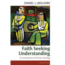 Faith Seeking Understanding: An Introduction to Christian Theology by Daniel L. Migliore, 9780802871855