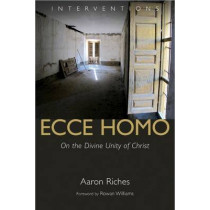 Ecce Homo: On the Divine Unity of Christ by Aaron Riches, 9780802872319