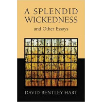 Splendid Wickedness and Other Essays by David Bentley Hart, 9780802872647