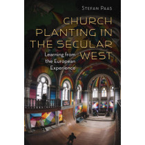 Church Planting in the Secular West: Learning from the European Experience by Stefan Paas, 9780802873484