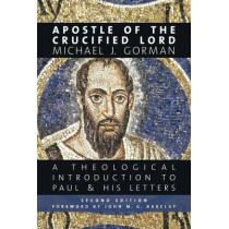 Apostle of the Crucified Lord: A Theological Introduction to Paul and His Letters by Michael J. Gorman, 9780802874283