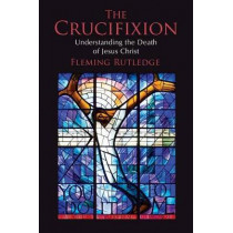 Crucifixion: Understanding the Death of Jesus Christ by Fleming Rutledge, 9780802875341
