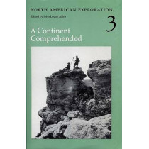North American Exploration, Volume 3: A Continent Comprehended by John Logan Allen, 9780803210431