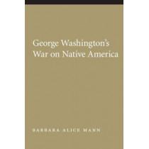 George Washington's War on Native America by Barbara Alice Mann, 9780803216358