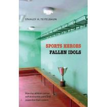 Sports Heroes, Fallen Idols by Stanley H. Teitelbaum, 9780803216440