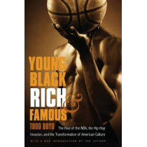 Young, Black, Rich, and Famous: The Rise of the NBA, the Hip Hop Invasion, and the Transformation of American Culture by Todd Boyd, 9780803216754