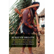 Burst of Breath: Indigenous Ritual Wind Instruments in Lowland South America by Jonathan David Hill, 9780803220928