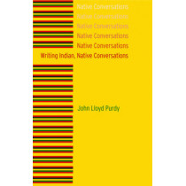 Writing Indian, Native Conversations by John Lloyd Purdy, 9780803222878