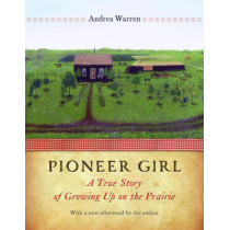 Pioneer Girl: A True Story of Growing Up on the Prairie by Andrea Warren, 9780803225268
