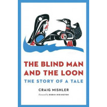 The Blind Man and the Loon: The Story of a Tale by Craig Mishler, 9780803239821