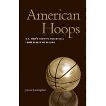 American Hoops: U.S. Men's Olympic Basketball from Berlin to Beijing by Carson Cunningham, 9780803243590