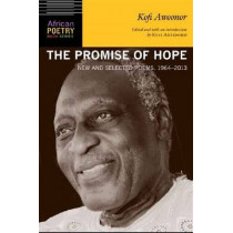 The Promise of Hope: New and Selected Poems, 1964-2013 by Kofi Awoonor, 9780803249899