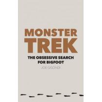 Monster Trek: The Obsessive Search for Bigfoot by Joe Gisondi, 9780803249943