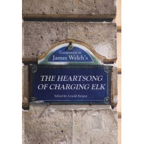 Companion to James Welch's The Heartsong of Charging Elk by Arnold Krupat, 9780803254329
