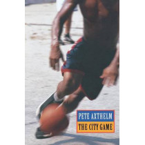 The City Game: Basketball from the Garden to the Playgrounds by Pete Axthelm, 9780803259348