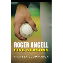 Five Seasons: A Baseball Companion by Roger Angell, 9780803259508