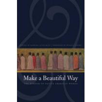 Make a Beautiful Way: The Wisdom of Native American Women by Barbara Alice Mann, 9780803260429