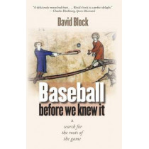Baseball before We Knew It: A Search for the Roots of the Game by David Block, 9780803262553