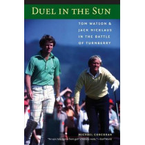 Duel in the Sun: Tom Watson and Jack Nicklaus in the Battle of Turnberry by Michael Corcoran, 9780803264519