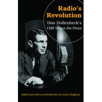 Radio's Revolution: Don Hollenbeck's CBS Views the Press by Loren Ghiglione, 9780803267589