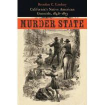 Murder State: California's Native American Genocide, 1846-1873 by Brendan C. Lindsay, 9780803269668