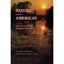 Nature and the American: Three Centuries of Changing Attitudes (Second Edition) by Hans Huth, 9780803272477