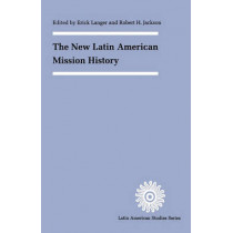 The New Latin American Mission History by Erick D. Langer, 9780803279537