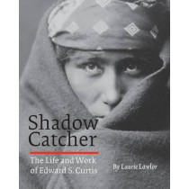 Shadow Catcher: The Life and Work of Edward S. Curtis by Laurie Lawlor, 9780803280465