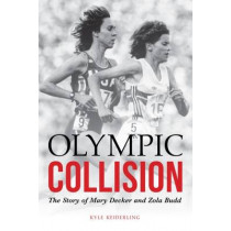 Olympic Collision: The Story of Mary Decker and Zola Budd by Kyle Keiderling, 9780803290846