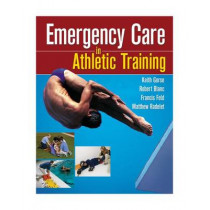 Emergency Care in Athletic Training by Keith M. Gorse, 9780803614963