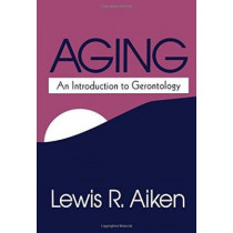Aging: An Introduction to Gerontology by Lewis R. Aiken, 9780803954458
