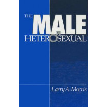 The Male Heterosexual: Lust in His Loins, Sin in His Soul? by Larry A. Morris, 9780803956391