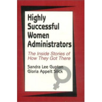 Highly Successful Women Administrators: The Inside Stories of How They Got There by Sandra Lee Gupton, 9780803962040