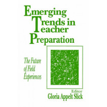 Emerging Trends in Teacher Preparation: The Future of Field Experiences by Gloria Appelt Slick, 9780803962132