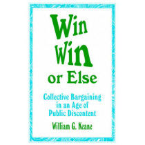 Win/Win or Else: Collective Bargaining in an Age of Public Discontent by William G. Keane, 9780803963191