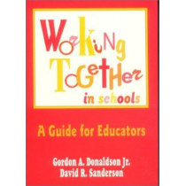 Working Together in Schools: A Guide for Educators by Gordon A. Donaldson, 9780803963771