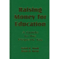 Raising Money for Education: A Guide to the Property Tax by David H. Monk, 9780803964068