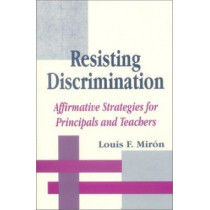 Resisting Discrimination: Affirmative Strategies for Principals and Teachers by Luis Miron, 9780803964228