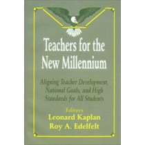 Teachers for the New Millennium: Aligning Teacher Development, National Goals, and High Standards for All Students by Leonard Kaplan, 9780803964686