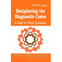 Deciphering the Diagnostic Codes: A Guide for School Councelors by W.Paul Jones, 9780803964730