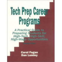 Tech Prep Career Programs: A Practical Guide to Preparing Students for High-Tech, High-Skill, High-Wage Opportunities, Revised by Carol Fagan, 9780803965102