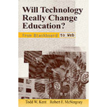 Will Technology Really Change Education?: From Blackboard to Web by Todd W. Kent, 9780803966567