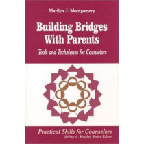 Building Bridges With Parents: Tools and Techniques for Counselors by Marilyn L. Montgomery, 9780803967083