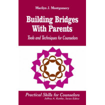 Building Bridges With Parents: Tools and Techniques for Counselors by Marilyn L. Montgomery, 9780803967090