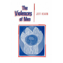 The Violences of Men: How Men Talk About and How Agencies Respond to Men's Violence to Women by Jeff R. Hearn, 9780803979406