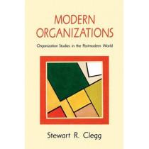 Modern Organizations: Organization Studies in the Postmodern World by Stewart Clegg, 9780803983304