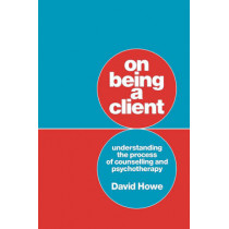 On Being a Client: Understanding the Process of Counselling and Psychotherapy by David Howe, 9780803988897