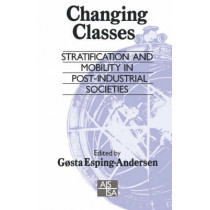 Changing Classes: Stratification and Mobility in Post-Industrial Societies by Gosta Esping-Andersen, 9780803988972
