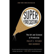 Superforecasting: The Art and Science of Prediction by Professor of Psychology Philip E Tetlock, 9780804136716